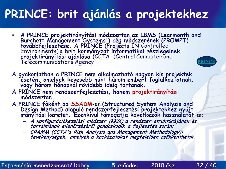 Információ-menedzsment/ Dobay 5. előadás 2010 ősz 32 / 40 PRINCE: brit ajánlás a projektekhez  A PRINCE projektirányítási módszertan az LBMS (Learmon