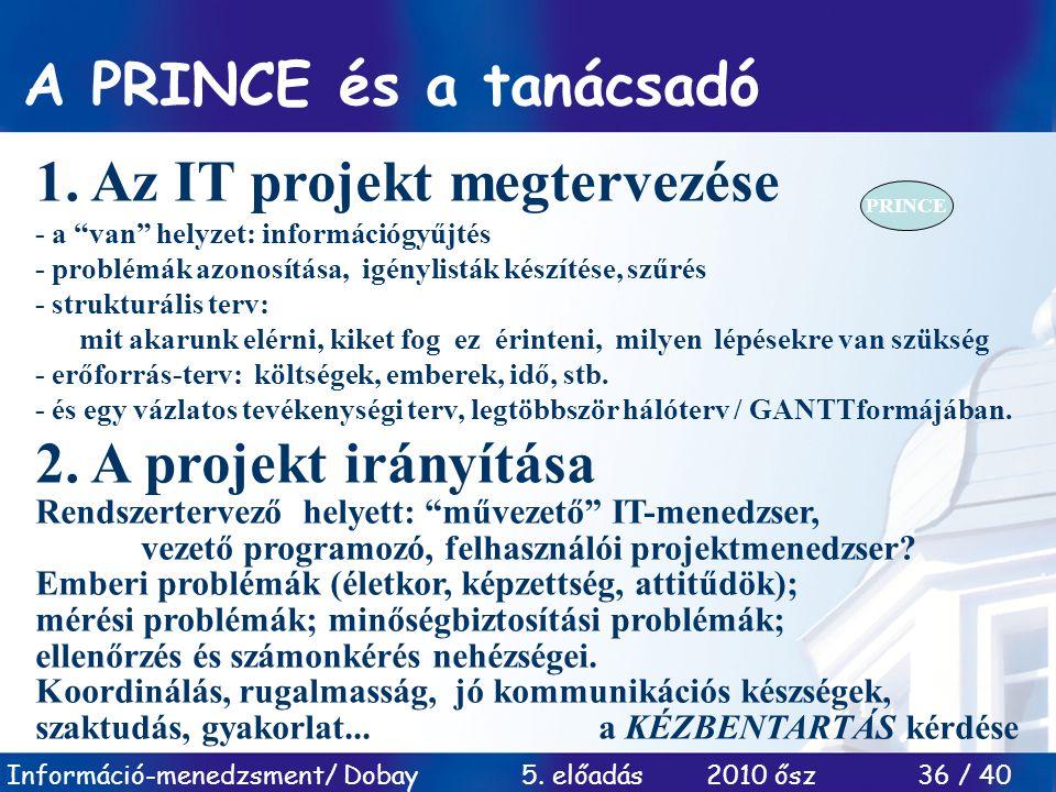 """Információ-menedzsment/ Dobay 5. előadás 2010 ősz 36 / 40 A PRINCE és a tanácsadó 1. Az IT projekt megtervezése - a """"van"""" helyzet: információgyűjtés -"""