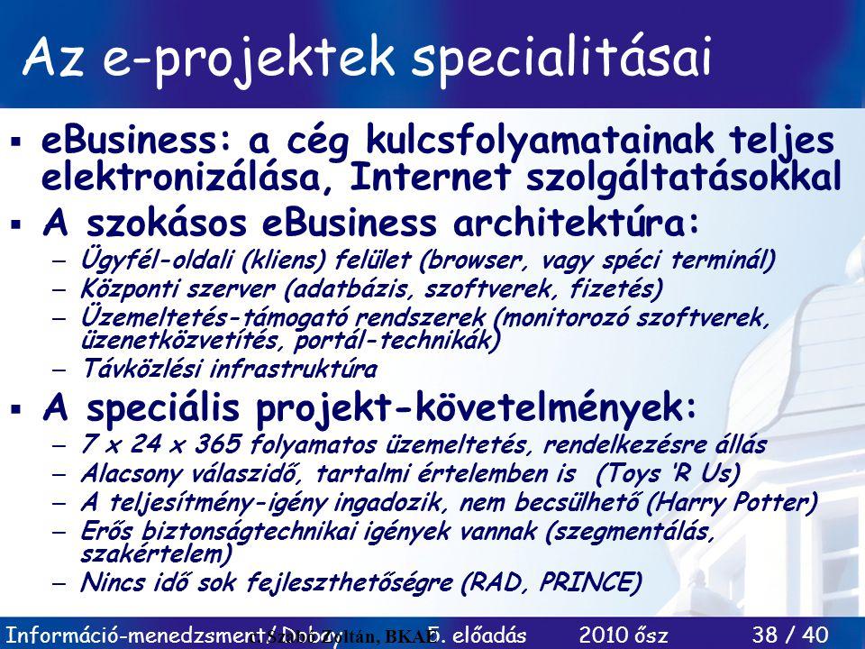 Információ-menedzsment/ Dobay 5. előadás 2010 ősz 38 / 40 Az e-projektek specialitásai  eBusiness: a cég kulcsfolyamatainak teljes elektronizálása, I