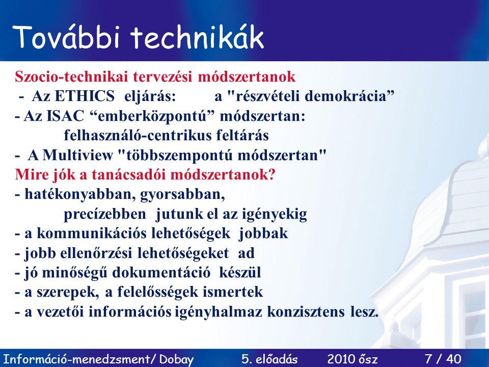 Információ-menedzsment/ Dobay 5. előadás 2010 ősz 7 / 40 További technikák Szocio-technikai tervezési módszertanok - Az ETHICS eljárás: a