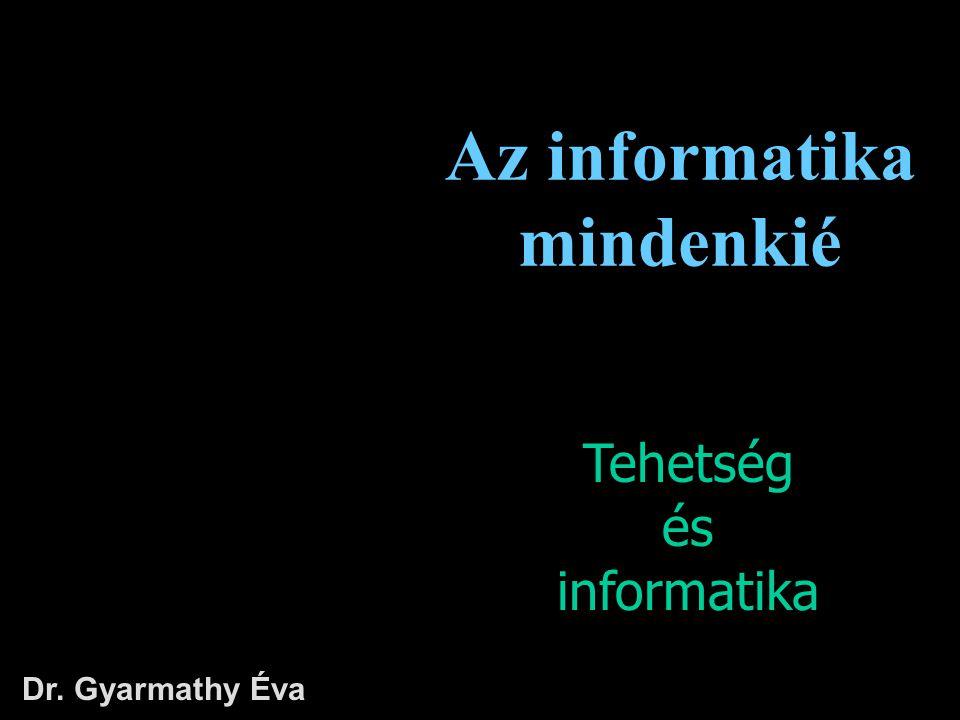 Dr. Gyarmathy Éva Az informatika mindenkié Tehetség és informatika
