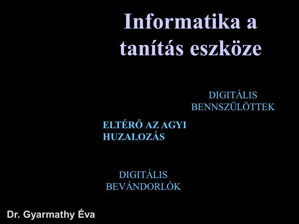 Informatika a tanítás eszköze Dr. Gyarmathy Éva DIGITÁLIS BEVÁNDORLÓK ELTÉRŐ AZ AGYI HUZALOZÁS DIGITÁLIS BENNSZÜLÖTTEK