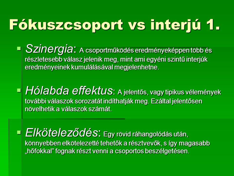 Fókuszcsoport vs interjú 1.  Szinergia: A csoportműködés eredményeképpen több és részletesebb válasz jelenik meg, mint ami egyéni szintű interjúk ere