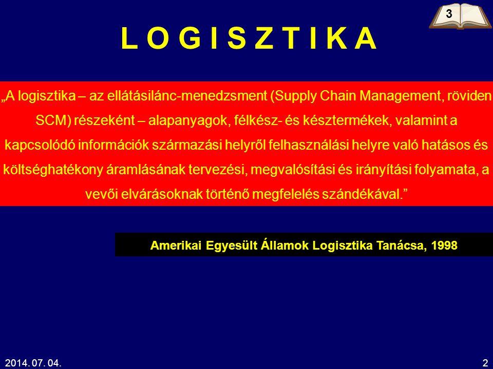 """2014. 07. 04.2 L O G I S Z T I K A """"A logisztika – az ellátásilánc-menedzsment (Supply Chain Management, röviden SCM) részeként – alapanyagok, félkész"""