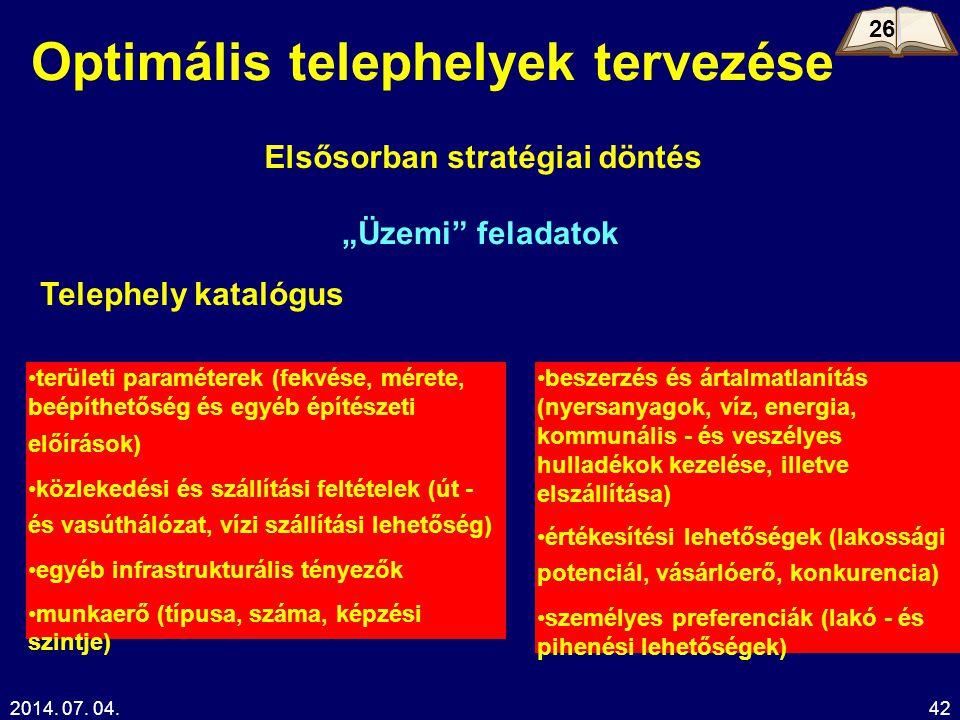 """2014. 07. 04.42 Optimális telephelyek tervezése Elsősorban stratégiai döntés """"Üzemi"""" feladatok •területi paraméterek (fekvése, mérete, beépíthetőség é"""