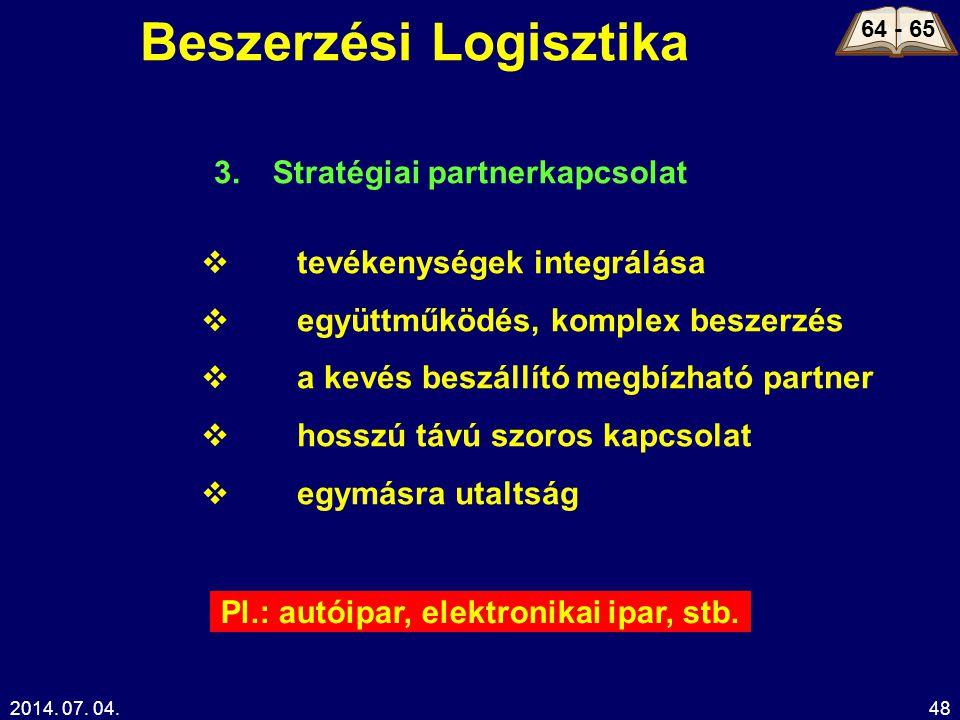 2014. 07. 04.48 Beszerzési Logisztika 64 - 65 Stratégiai partnerkapcsolat  tevékenységek integrálása  együttműködés, komplex beszerzés  a kevés bes