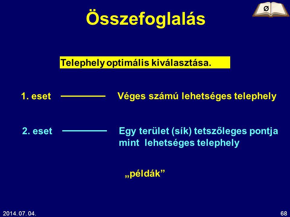 """2014. 07. 04.68 Összefoglalás Ø Telephely optimális kiválasztása. """"példák"""" 1. eset Véges számú lehetséges telephely 2. eset Egy terület (sík) tetszőle"""