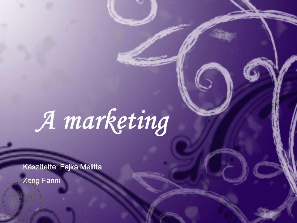 A marketing Készítette: Fajka Melitta Zeng Fanni