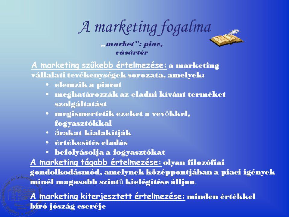 """A marketing fogalma """"market : piac, vásártér A marketing szűkebb értelmezése: a marketing vállalati tevékenységek sorozata, amelyek: •elemzik a piacot •meghatározzák az eladni kívánt terméket szolgáltatást •megismertetik ezeket a vev ő kkel, fogyasztókkal •á rakat kialakítják •értékesítés eladás •befolyásolja a fogyasztókat A marketing tágabb értelmezése: olyan filozófiai gondolkodásmód, amelynek középpontjában a piaci igények minél magasabb szint ű kielégítése álljon."""