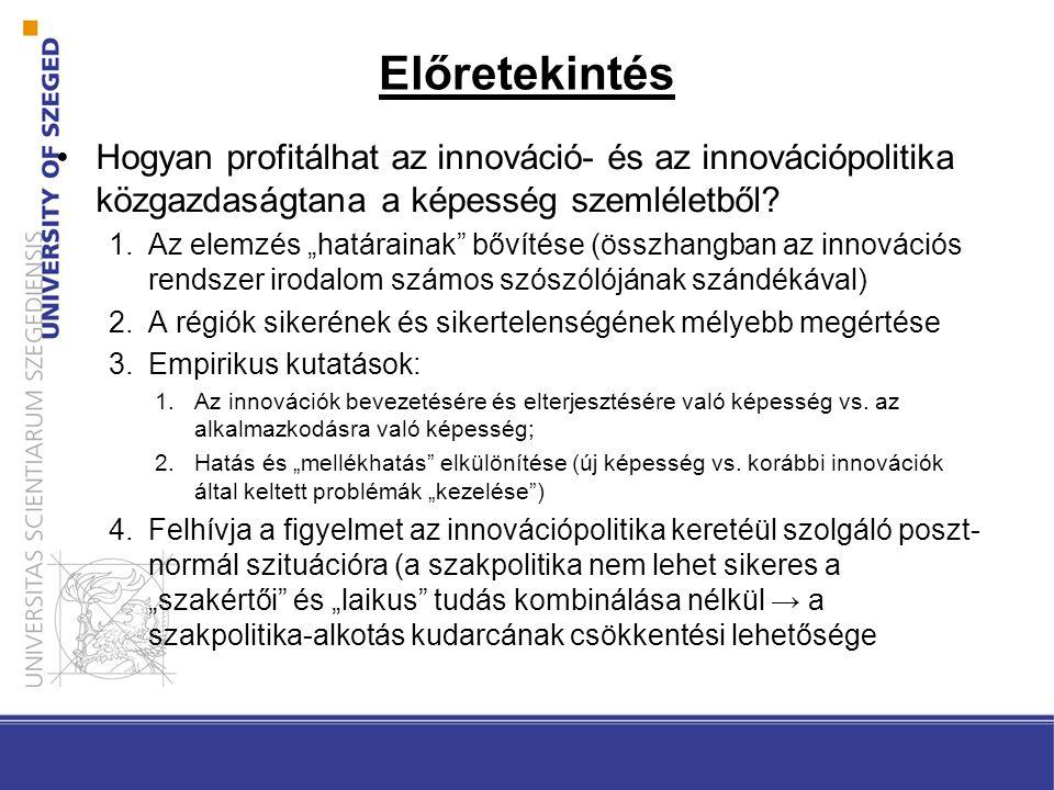 """Előretekintés •Hogyan profitálhat az innováció- és az innovációpolitika közgazdaságtana a képesség szemléletből? 1.Az elemzés """"határainak"""" bővítése (ö"""