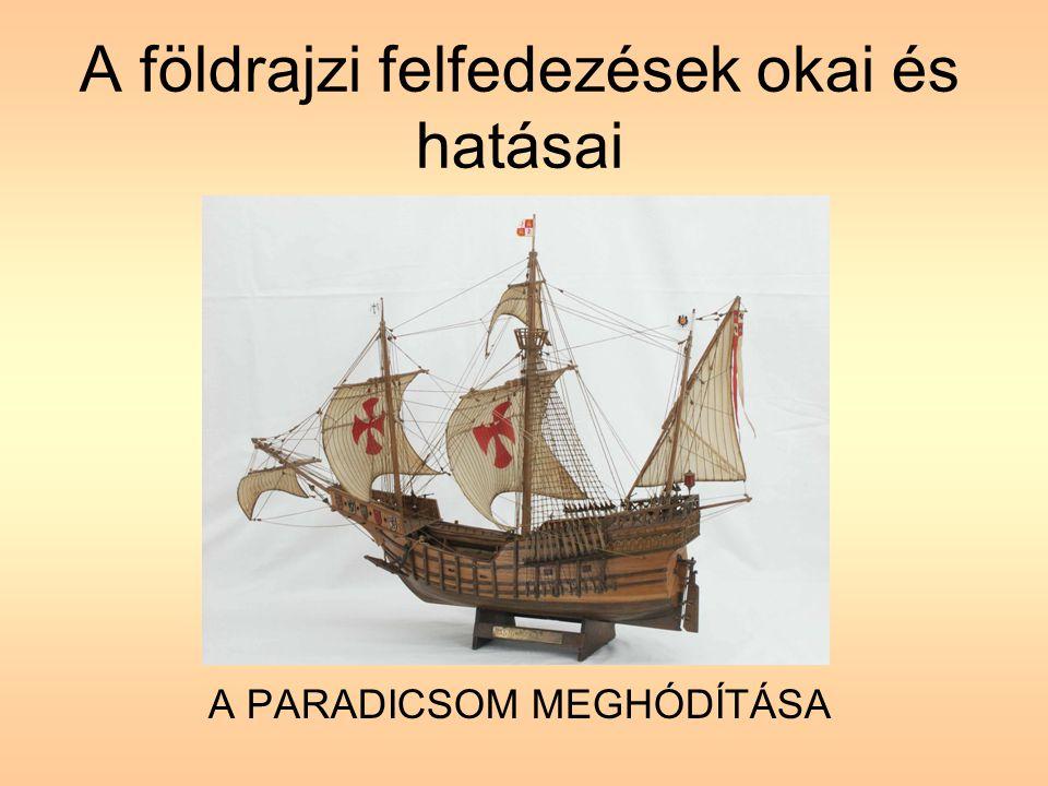 TOVÁBBI FELFEDEZÉSEK •1497-ben az angol John Cabot felfedezte Észak-Amerikát •1513-ban Panamán átkelve Balboa megpillantotta a Csendes-óceánt •1519-ben Cortez elfoglalta Mexikót és megdöntötte az azték birodalmat •1521-ben Magellán hajói kerülték meg először a Földet •1530-ban Pizarro az inkákat igázta le