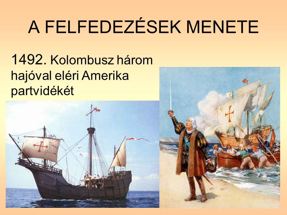 A FELFEDEZÉSEK MENETE 1492. Kolombusz három hajóval eléri Amerika partvidékét