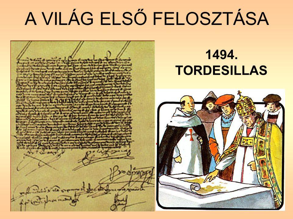 A VILÁG ELSŐ FELOSZTÁSA 1494. TORDESILLAS