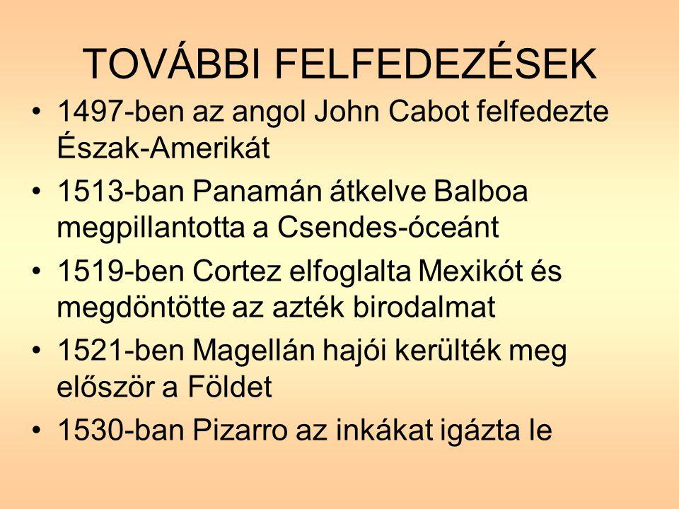 TOVÁBBI FELFEDEZÉSEK •1497-ben az angol John Cabot felfedezte Észak-Amerikát •1513-ban Panamán átkelve Balboa megpillantotta a Csendes-óceánt •1519-be