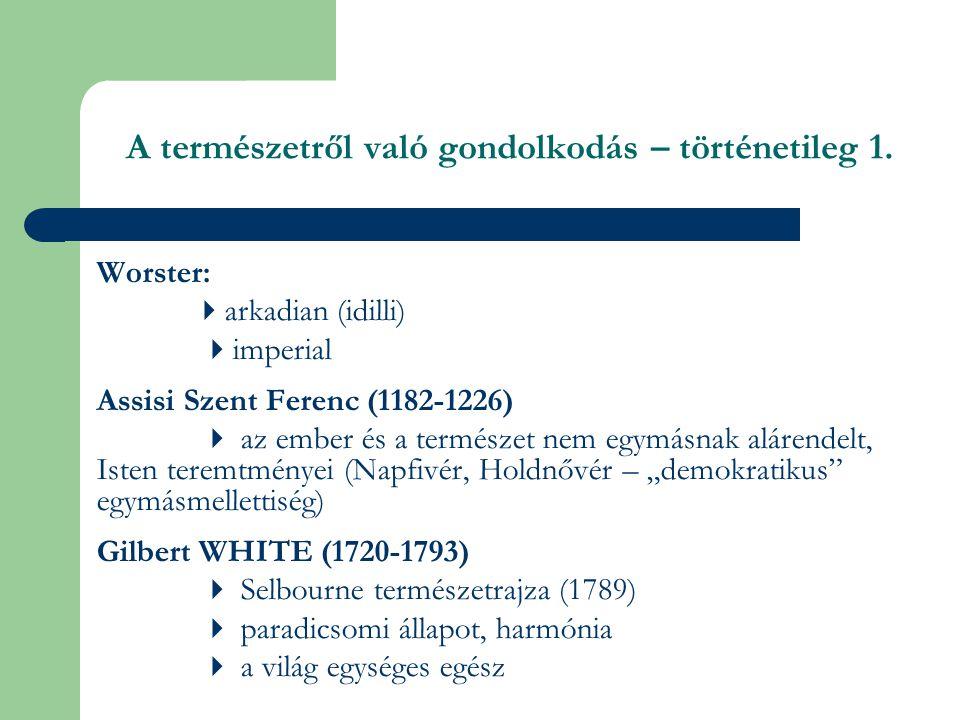 Henry THOREAU (1817 -1862)  a természet élő egység  minden élő szervezet kapcsolatban áll egymással Francis BACON (1561 - 1626), René DESCARTES (1596-1650)  A tud.