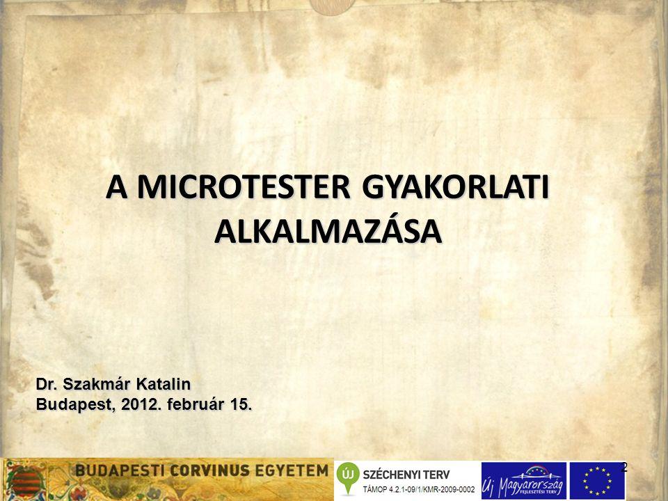 2 A MICROTESTER GYAKORLATI ALKALMAZÁSA Dr. Szakmár Katalin Budapest, 2012. február 15.