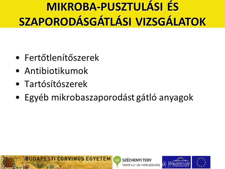 •Fertőtlenítőszerek •Antibiotikumok •Tartósítószerek •Egyéb mikrobaszaporodást gátló anyagok MIKROBA-PUSZTULÁSI ÉS SZAPORODÁSGÁTLÁSI VIZSGÁLATOK