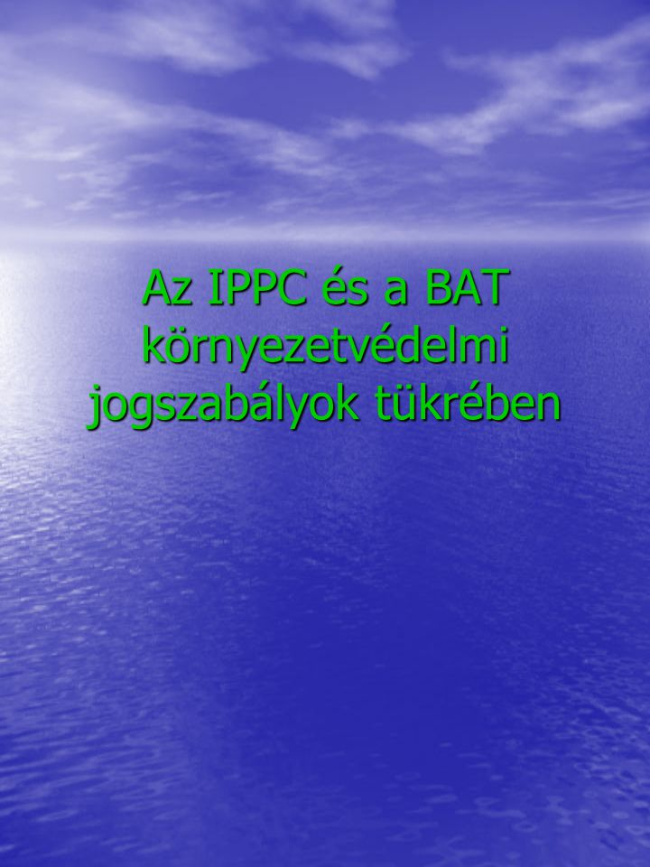 Az IPPC és a BAT környezetvédelmi jogszabályok tükrében