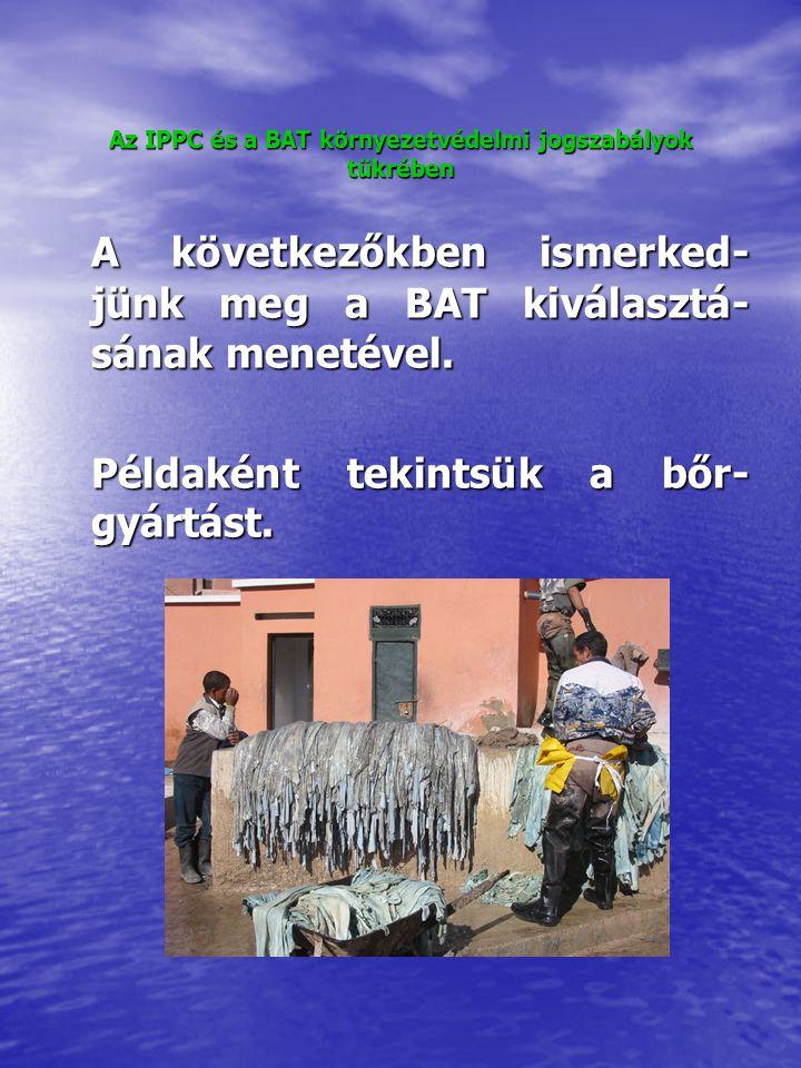 Az IPPC és a BAT környezetvédelmi jogszabályok tükrében A következőkben ismerked- jünk meg a BAT kiválasztá- sának menetével.