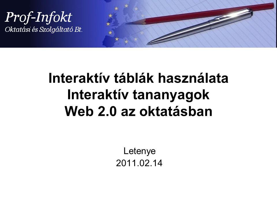 Interaktív táblák használata Interaktív tananyagok Web 2.0 az oktatásban Letenye 2011.02.14