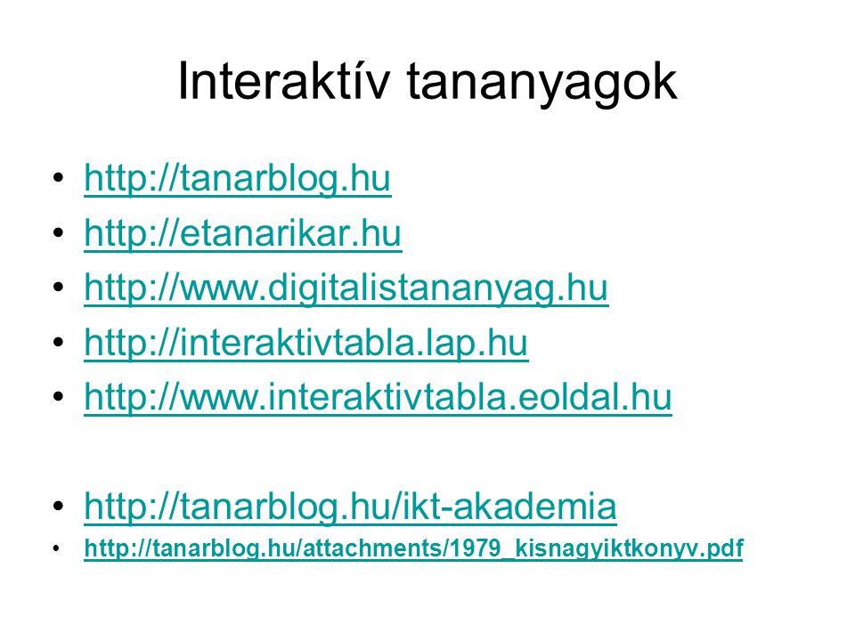 Interaktív tananyagok •http://tanarblog.huhttp://tanarblog.hu •http://etanarikar.huhttp://etanarikar.hu •http://www.digitalistananyag.huhttp://www.dig