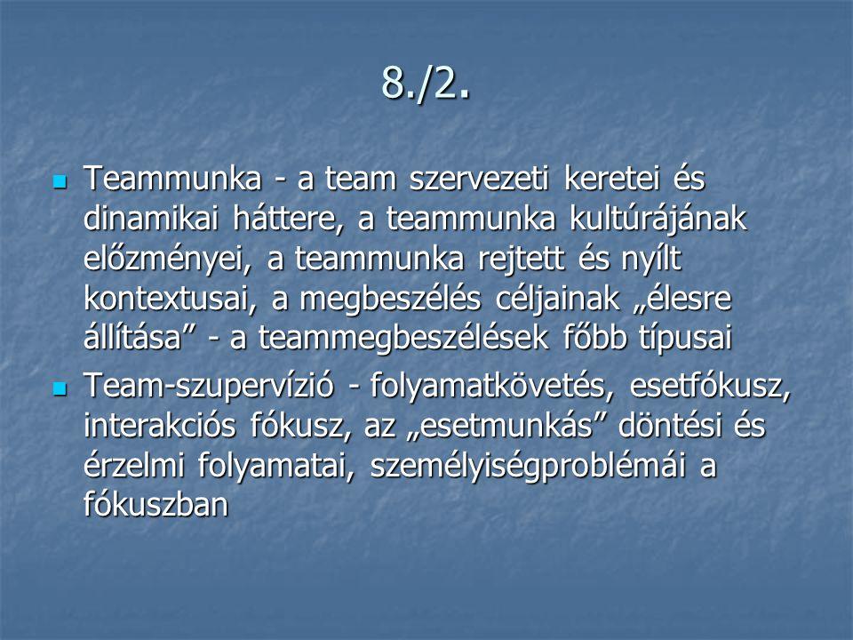 8./2.  Teammunka - a team szervezeti keretei és dinamikai háttere, a teammunka kultúrájának előzményei, a teammunka rejtett és nyílt kontextusai, a m