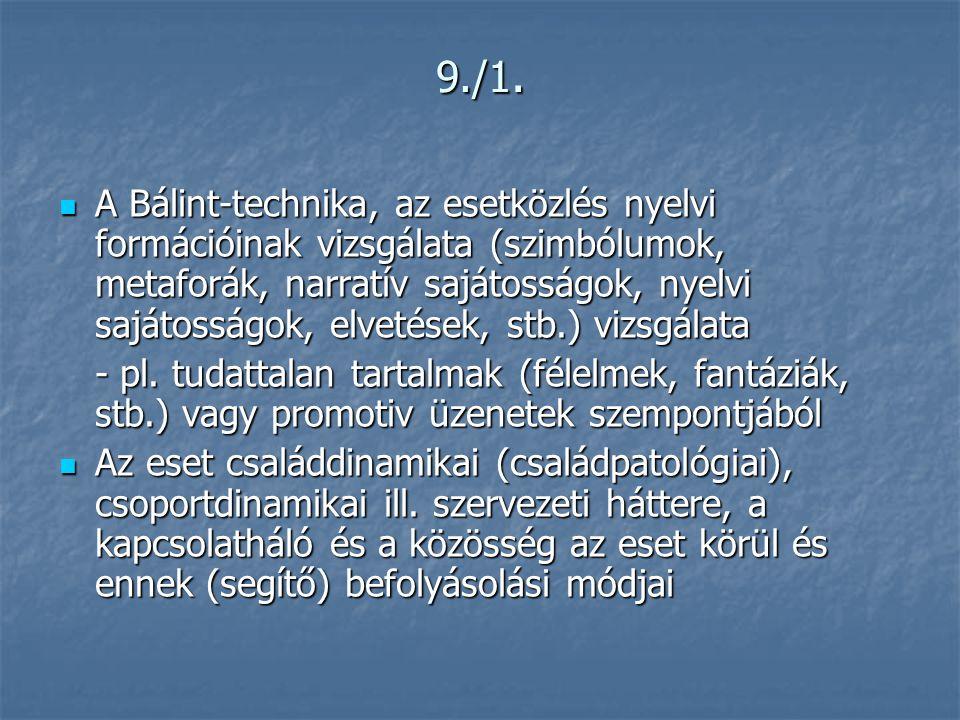 9./1.  A Bálint-technika, az esetközlés nyelvi formációinak vizsgálata (szimbólumok, metaforák, narratív sajátosságok, nyelvi sajátosságok, elvetések