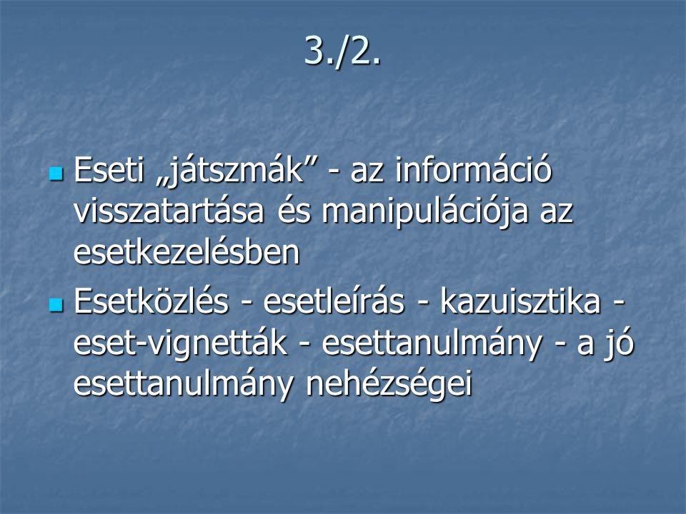 """3./2.  Eseti """"játszmák"""" - az információ visszatartása és manipulációja az esetkezelésben  Esetközlés - esetleírás - kazuisztika - eset-vignetták - e"""