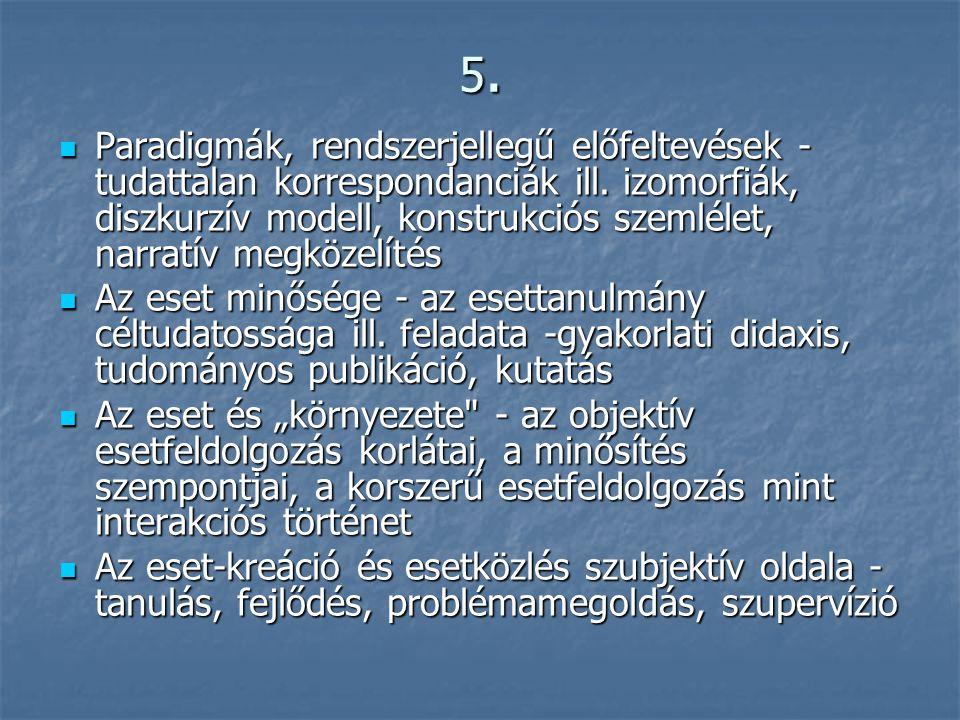 5.5.5.5.  Paradigmák, rendszerjellegű előfeltevések - tudattalan korrespondanciák ill. izomorfiák, diszkurzív modell, konstrukciós szemlélet, narratí