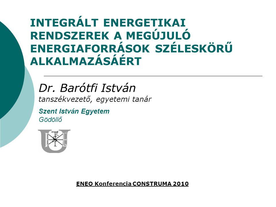 INTEGRÁLT ENERGETIKAI RENDSZEREK A MEGÚJULÓ ENERGIAFORRÁSOK SZÉLESKÖRŰ ALKALMAZÁSÁÉRT Dr.