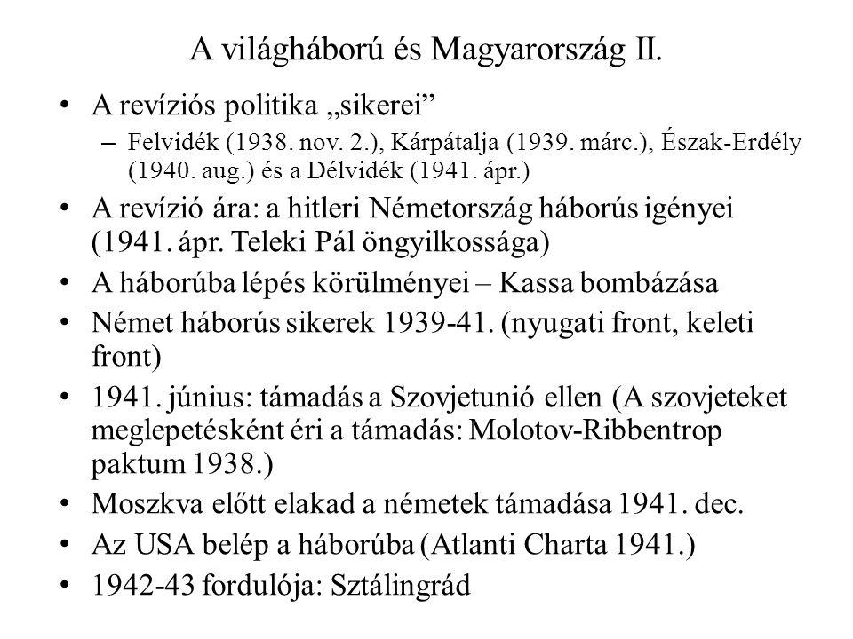 """A világháború és Magyarország II. • A revíziós politika """"sikerei"""" – Felvidék (1938. nov. 2.), Kárpátalja (1939. márc.), Észak-Erdély (1940. aug.) és a"""