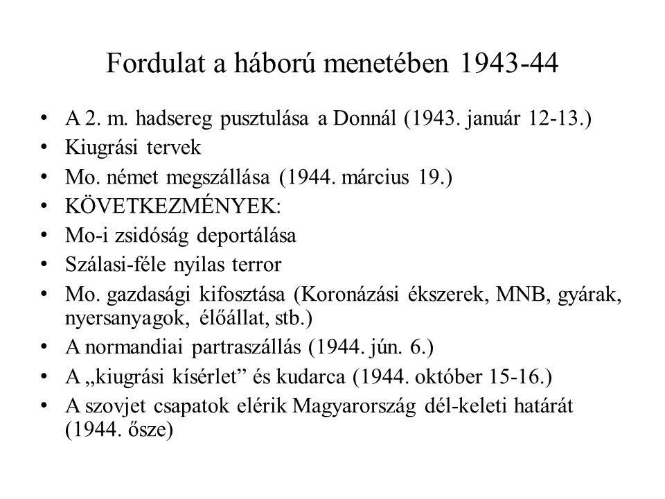 Fordulat a háború menetében 1943-44 • A 2. m. hadsereg pusztulása a Donnál (1943. január 12-13.) • Kiugrási tervek • Mo. német megszállása (1944. márc