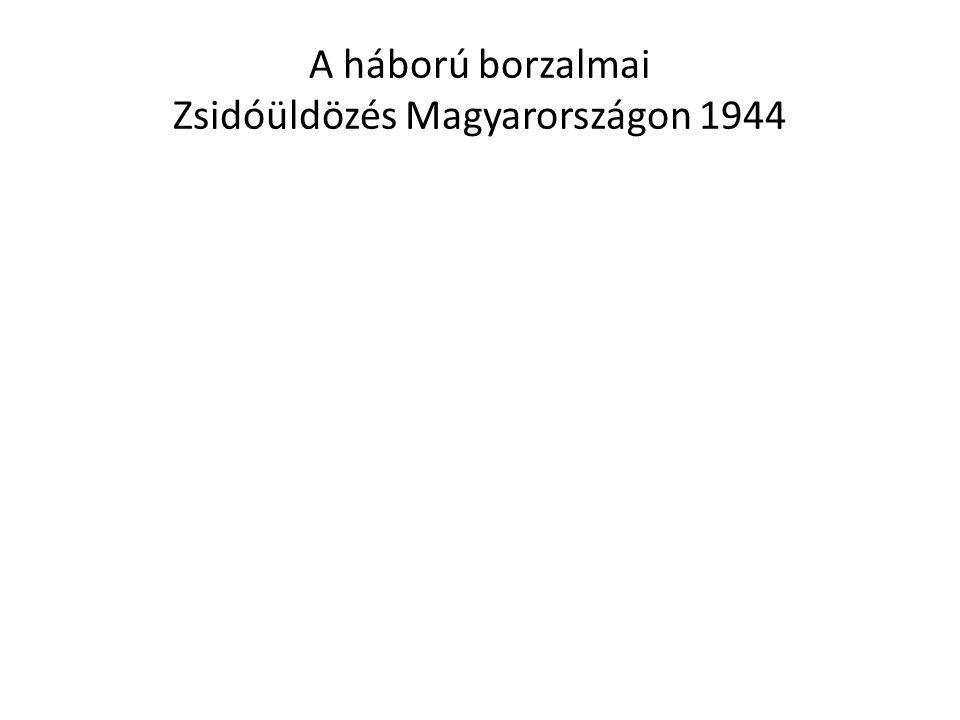 A háború borzalmai Zsidóüldözés Magyarországon 1944