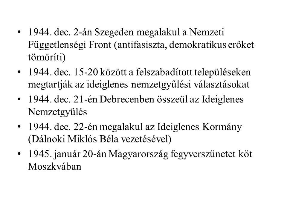 • 1944. dec. 2-án Szegeden megalakul a Nemzeti Függetlenségi Front (antifasiszta, demokratikus erőket tömöríti) • 1944. dec. 15-20 között a felszabadí