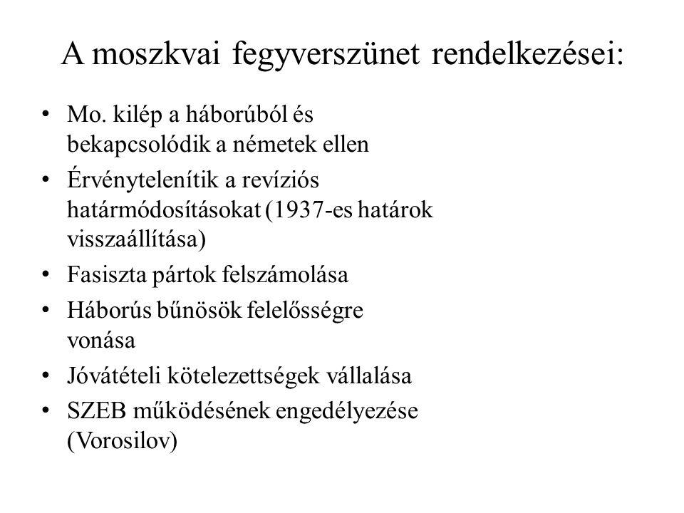 A moszkvai fegyverszünet rendelkezései: • Mo. kilép a háborúból és bekapcsolódik a németek ellen • Érvénytelenítik a revíziós határmódosításokat (1937