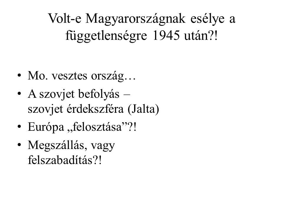 """Volt-e Magyarországnak esélye a függetlenségre 1945 után?! • Mo. vesztes ország… • A szovjet befolyás – szovjet érdekszféra (Jalta) • Európa """"felosztá"""