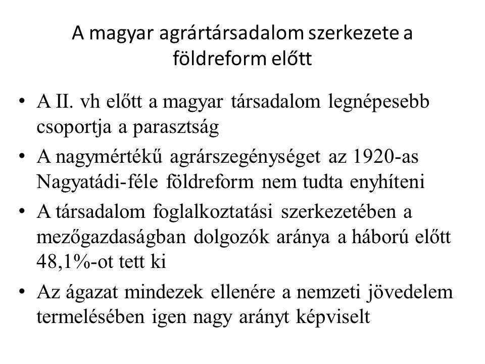 A magyar agrártársadalom szerkezete a földreform előtt • A II. vh előtt a magyar társadalom legnépesebb csoportja a parasztság • A nagymértékű agrársz