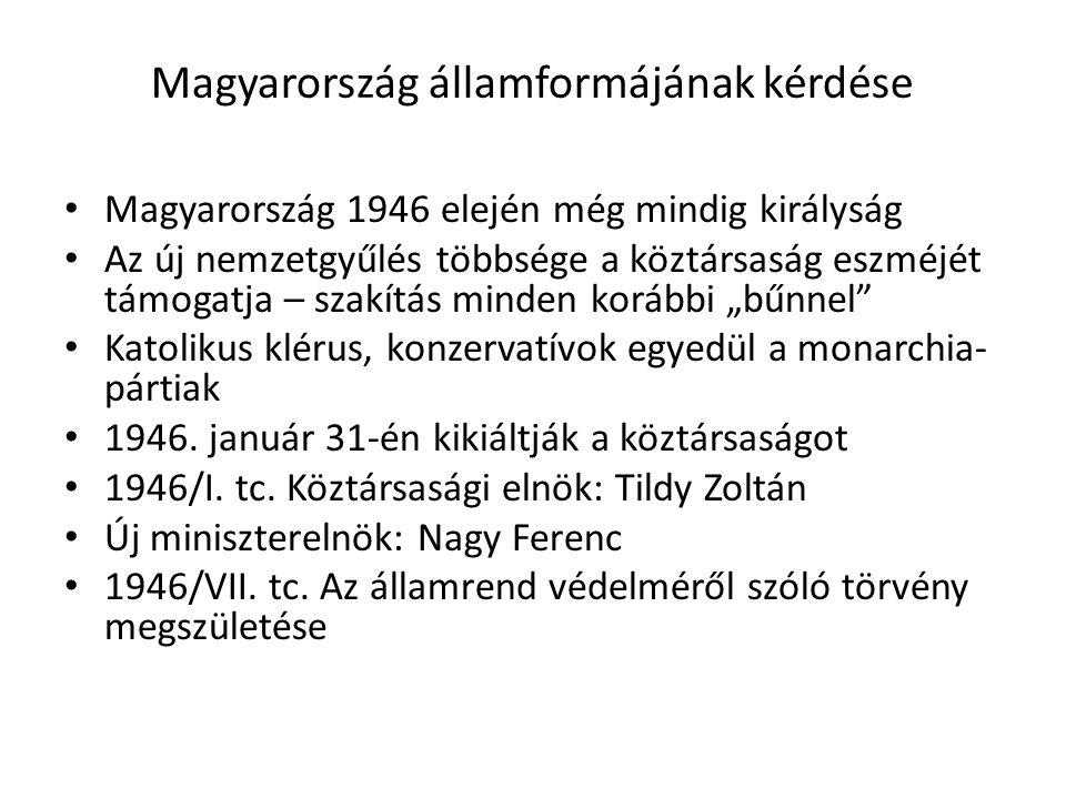 Magyarország államformájának kérdése • Magyarország 1946 elején még mindig királyság • Az új nemzetgyűlés többsége a köztársaság eszméjét támogatja –