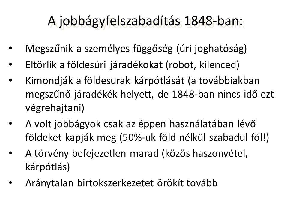 A jobbágyfelszabadítás 1848-ban: • Megszűnik a személyes függőség (úri joghatóság) • Eltörlik a földesúri járadékokat (robot, kilenced) • Kimondják a