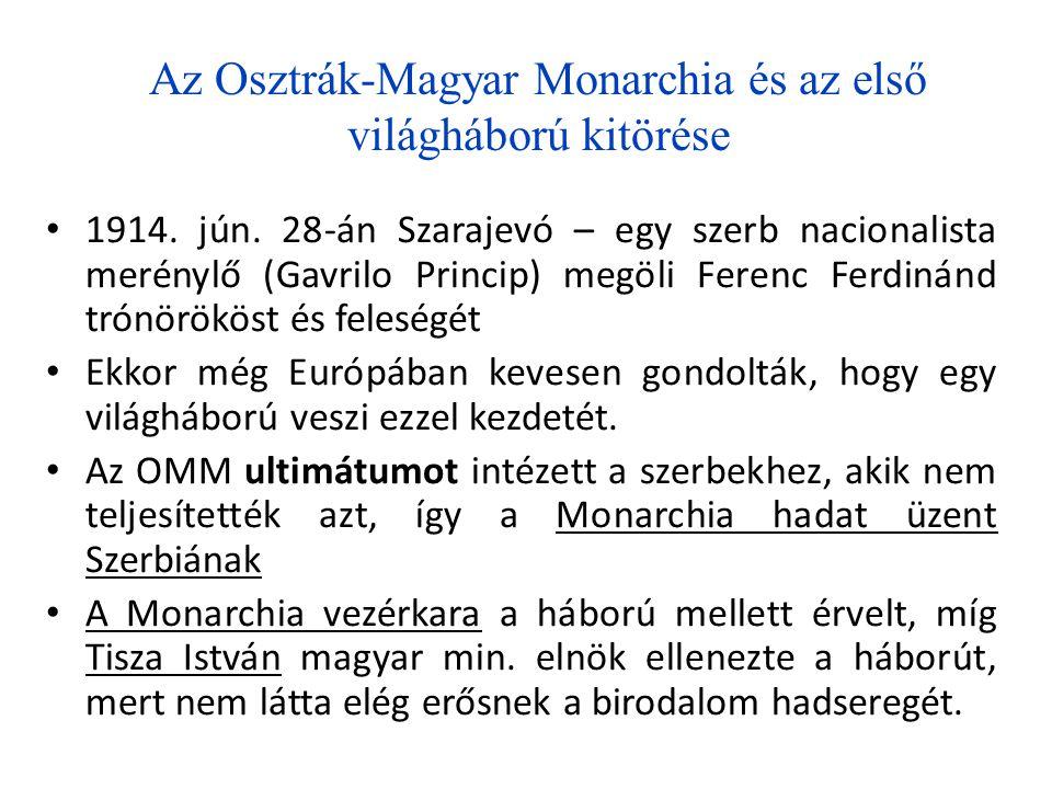 Az Osztrák-Magyar Monarchia és az első világháború kitörése • 1914. jún. 28-án Szarajevó – egy szerb nacionalista merénylő (Gavrilo Princip) megöli Fe