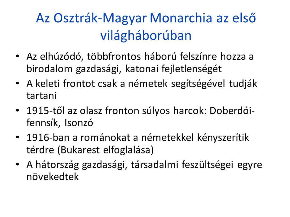 Az Osztrák-Magyar Monarchia az első világháborúban • Az elhúzódó, többfrontos háború felszínre hozza a birodalom gazdasági, katonai fejletlenségét • A
