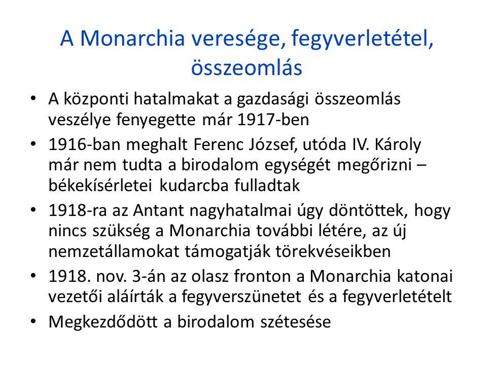 A Monarchia veresége, fegyverletétel, összeomlás • A központi hatalmakat a gazdasági összeomlás veszélye fenyegette már 1917-ben • 1916-ban meghalt Fe