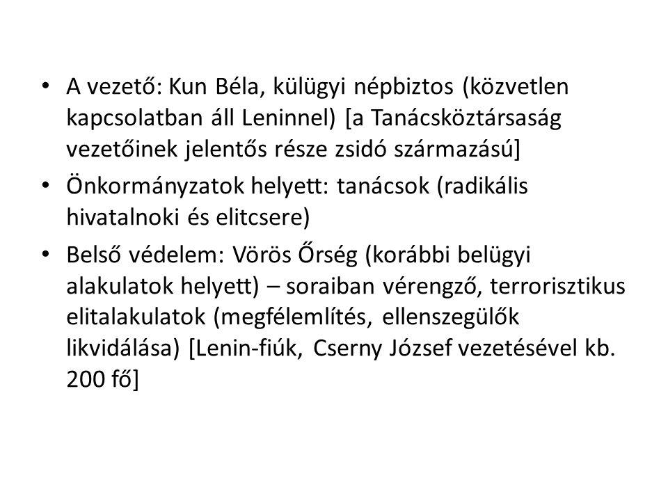 • A vezető: Kun Béla, külügyi népbiztos (közvetlen kapcsolatban áll Leninnel) [a Tanácsköztársaság vezetőinek jelentős része zsidó származású] • Önkor