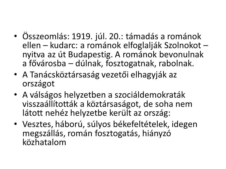 • Összeomlás: 1919. júl. 20.: támadás a románok ellen – kudarc: a románok elfoglalják Szolnokot – nyitva az út Budapestig. A románok bevonulnak a fővá