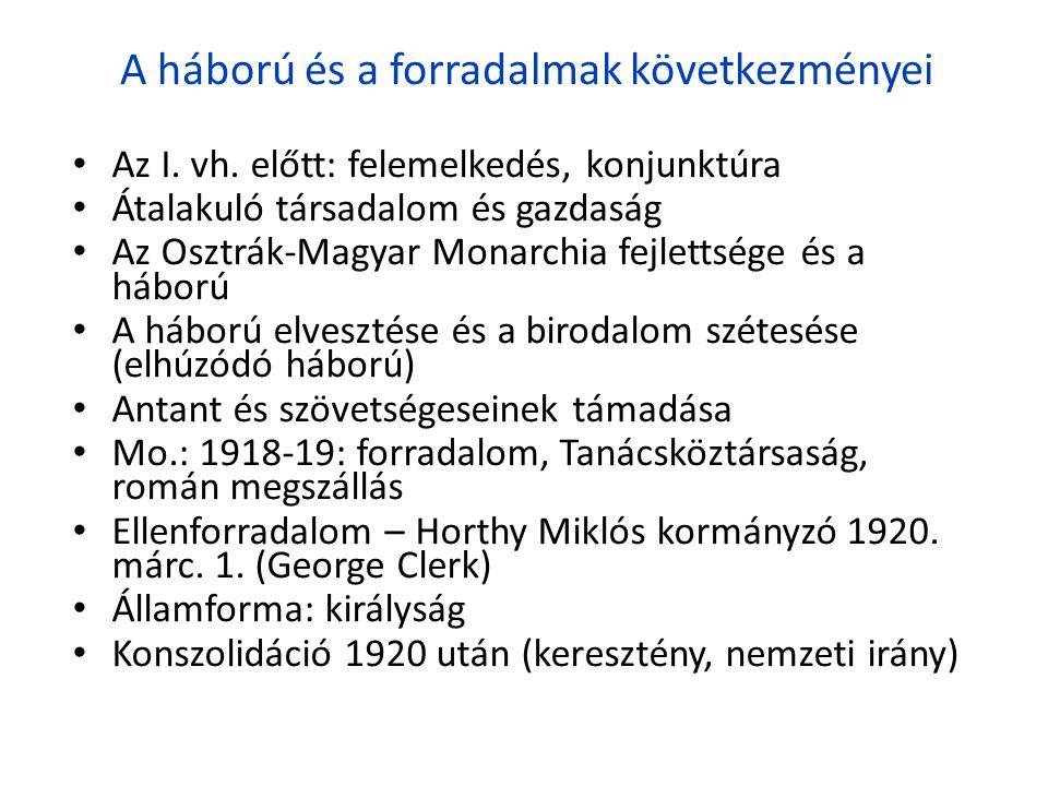 A háború és a forradalmak következményei • Az I. vh. előtt: felemelkedés, konjunktúra • Átalakuló társadalom és gazdaság • Az Osztrák-Magyar Monarchia