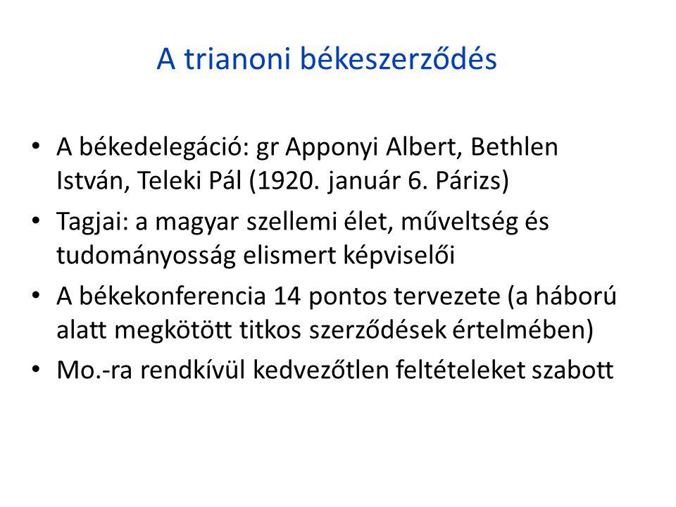 A trianoni békeszerződés • A békedelegáció: gr Apponyi Albert, Bethlen István, Teleki Pál (1920. január 6. Párizs) • Tagjai: a magyar szellemi élet, m