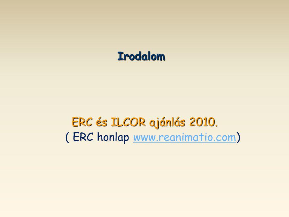 Irodalom ERC és ILCOR ajánlás 2010. ( ERC honlap www.reanimatio.com)www.reanimatio.com