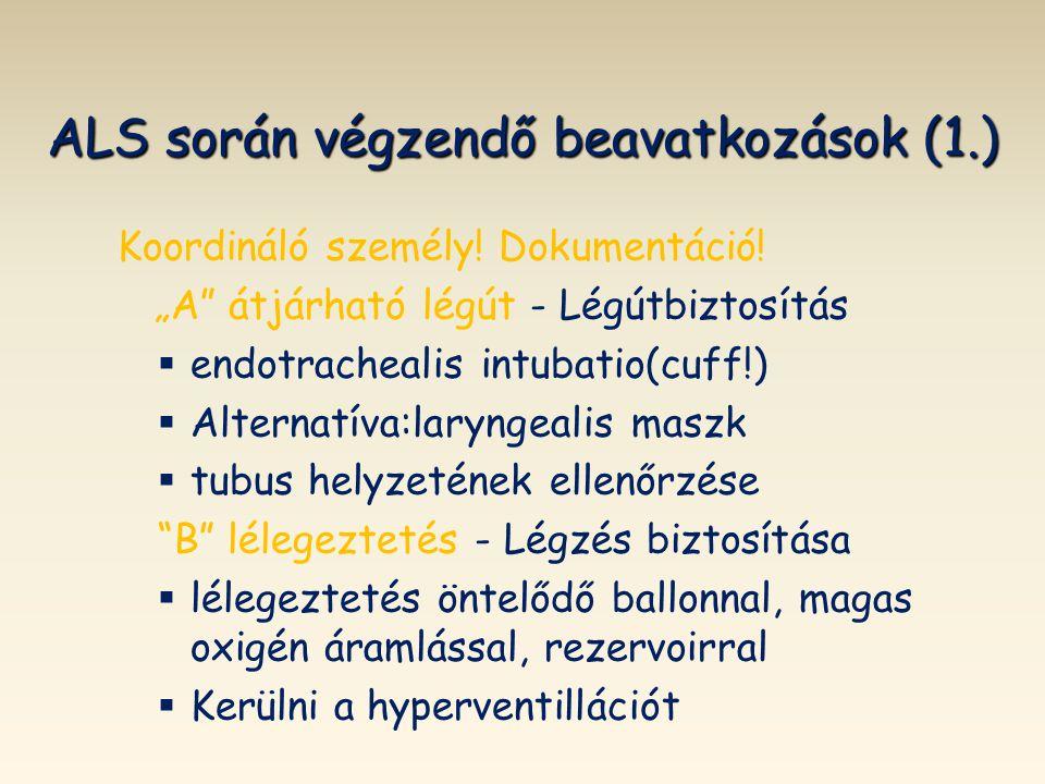 """ALS során végzendő beavatkozások (1.) Koordináló személy! Dokumentáció! """"A"""" átjárható légút - Légútbiztosítás   endotrachealis intubatio(cuff!)  """