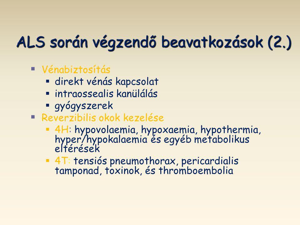 ALS során végzendő beavatkozások (2.)   Vénabiztosítás   direkt vénás kapcsolat   intraossealis kanülálás   gyógyszerek   Reverzibilis okok