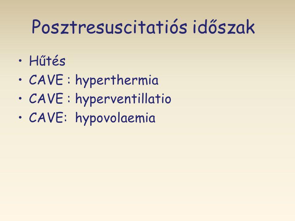 Posztresuscitatiós időszak •Hűtés •CAVE : hyperthermia •CAVE : hyperventillatio •CAVE: hypovolaemia